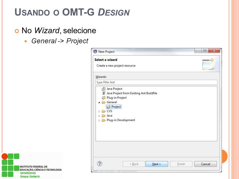 Usando o OMT-G Design No Wizard, selecione General -> Project