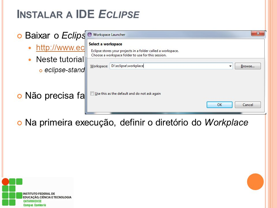 Instalar a IDE Eclipse Baixar o Eclipse e descompactar o arquivo