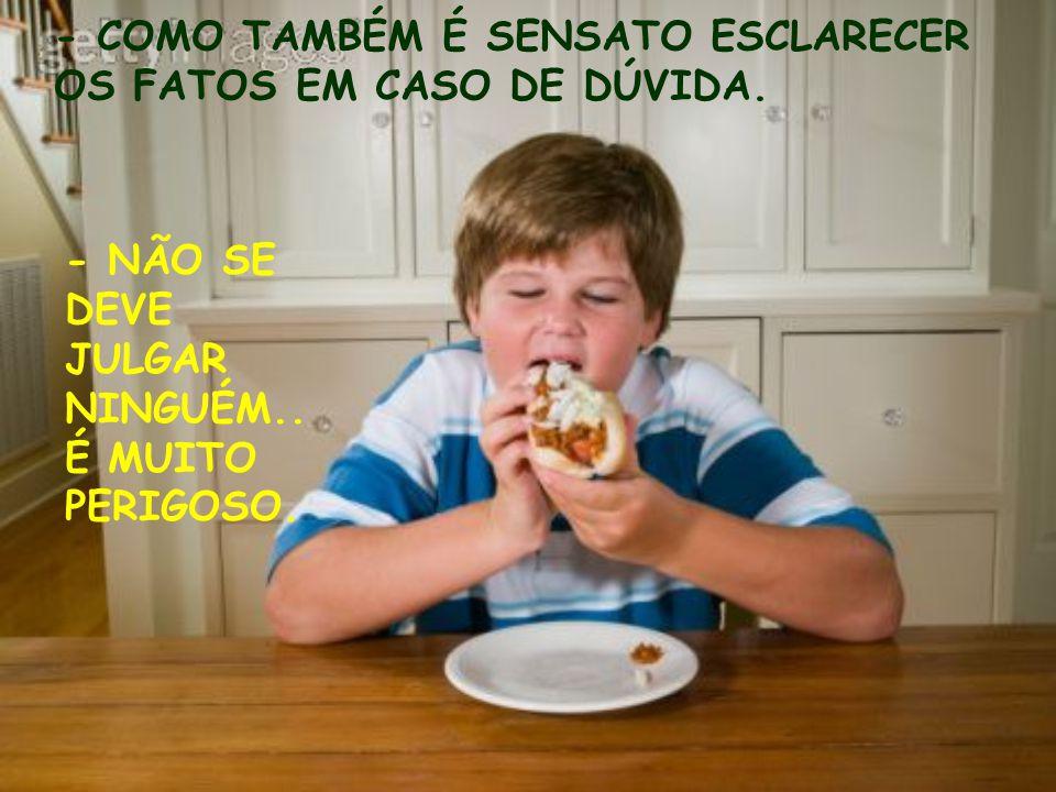 - COMO TAMBÉM É SENSATO ESCLARECER OS FATOS EM CASO DE DÚVIDA.