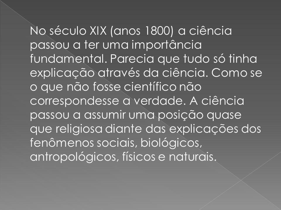 No século XIX (anos 1800) a ciência passou a ter uma importância fundamental.
