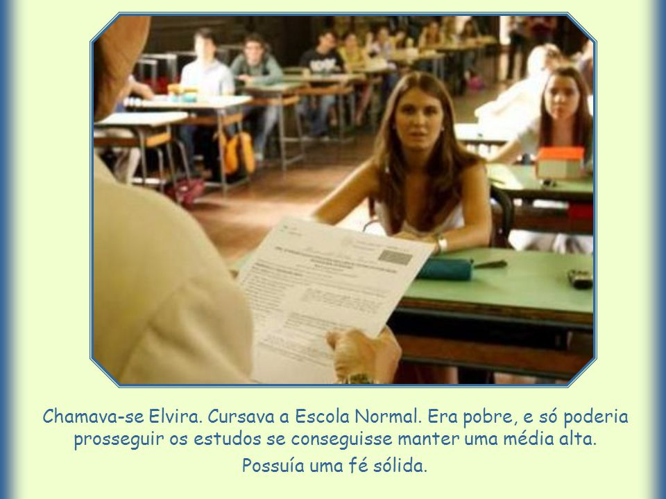 Chamava-se Elvira. Cursava a Escola Normal