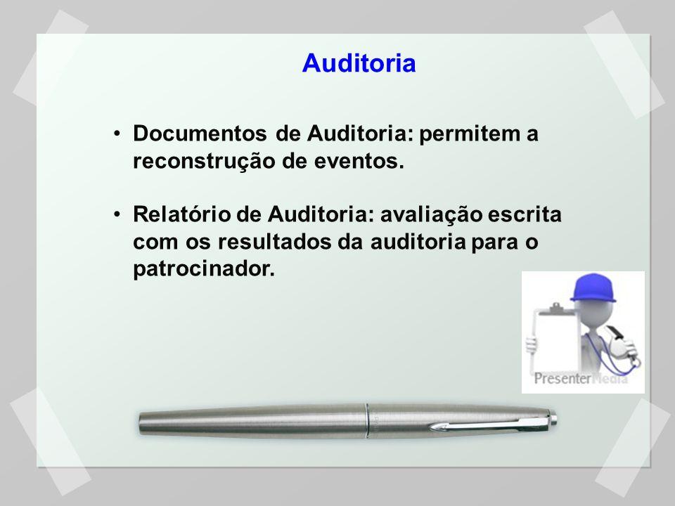 Auditoria Documentos de Auditoria: permitem a reconstrução de eventos.