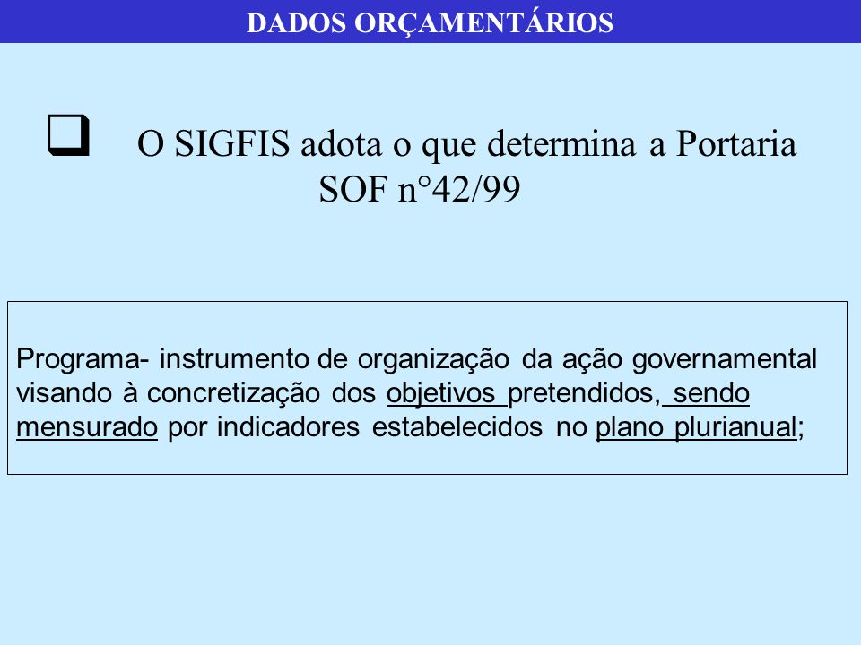 O SIGFIS adota o que determina a Portaria SOF n°42/99