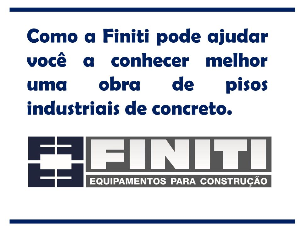 Como a Finiti pode ajudar você a conhecer melhor uma obra de pisos industriais de concreto.