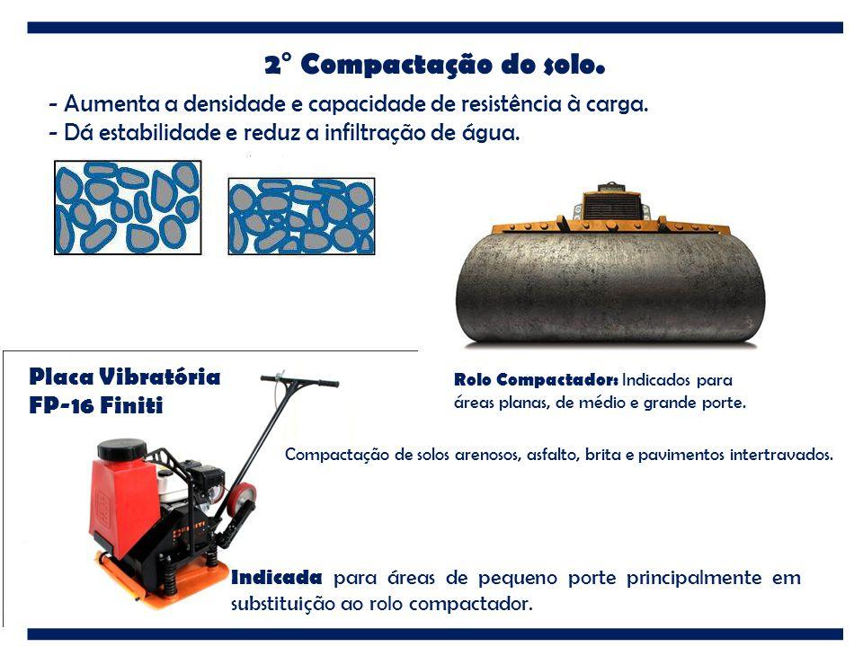 2° Compactação do solo. - Aumenta a densidade e capacidade de resistência à carga. - Dá estabilidade e reduz a infiltração de água.