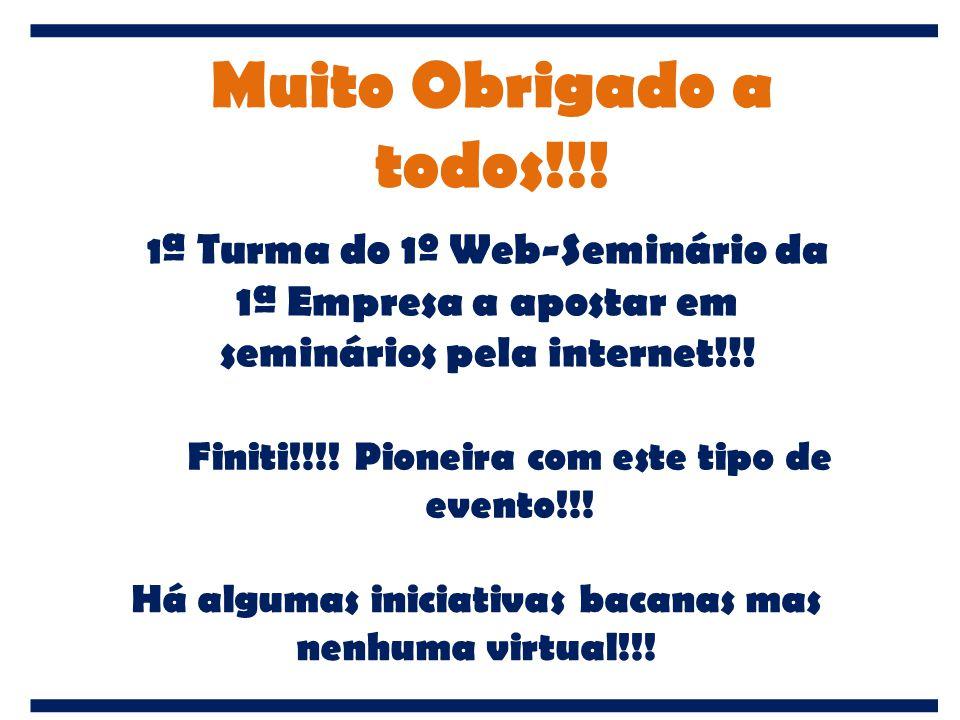 Muito Obrigado a todos!!! 1ª Turma do 1º Web-Seminário da 1ª Empresa a apostar em seminários pela internet!!!
