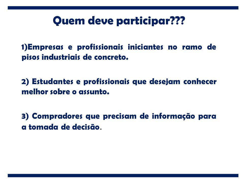 Quem deve participar Empresas e profissionais iniciantes no ramo de pisos industriais de concreto.