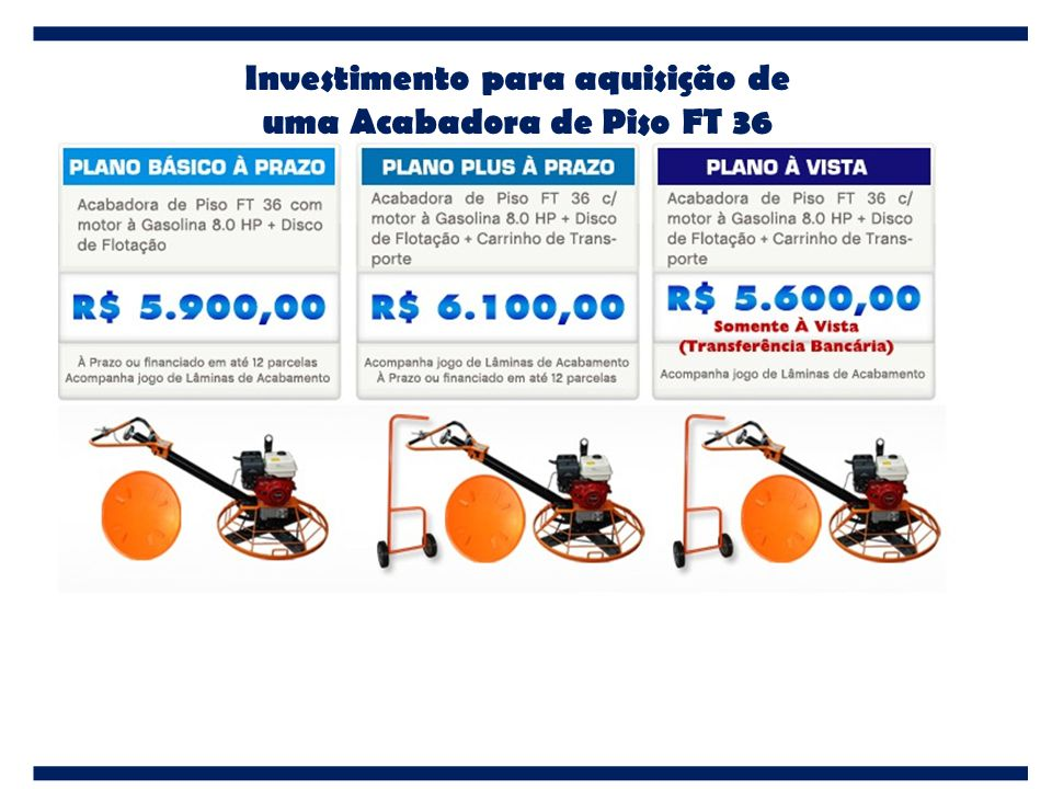 Investimento para aquisição de uma Acabadora de Piso FT 36