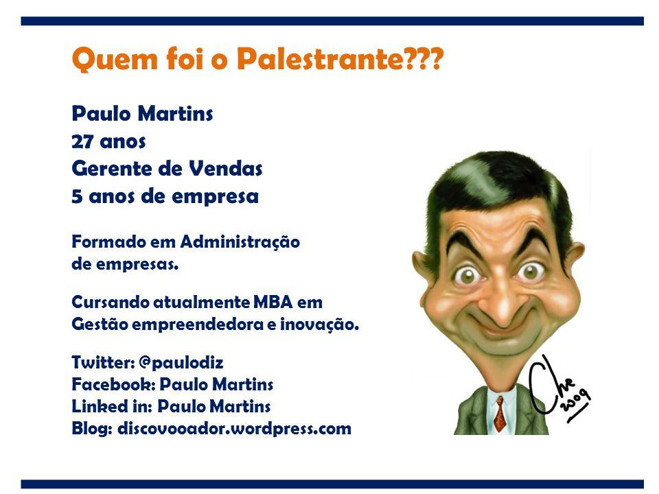 Quem foi o Palestrante Paulo Martins 27 anos Gerente de Vendas