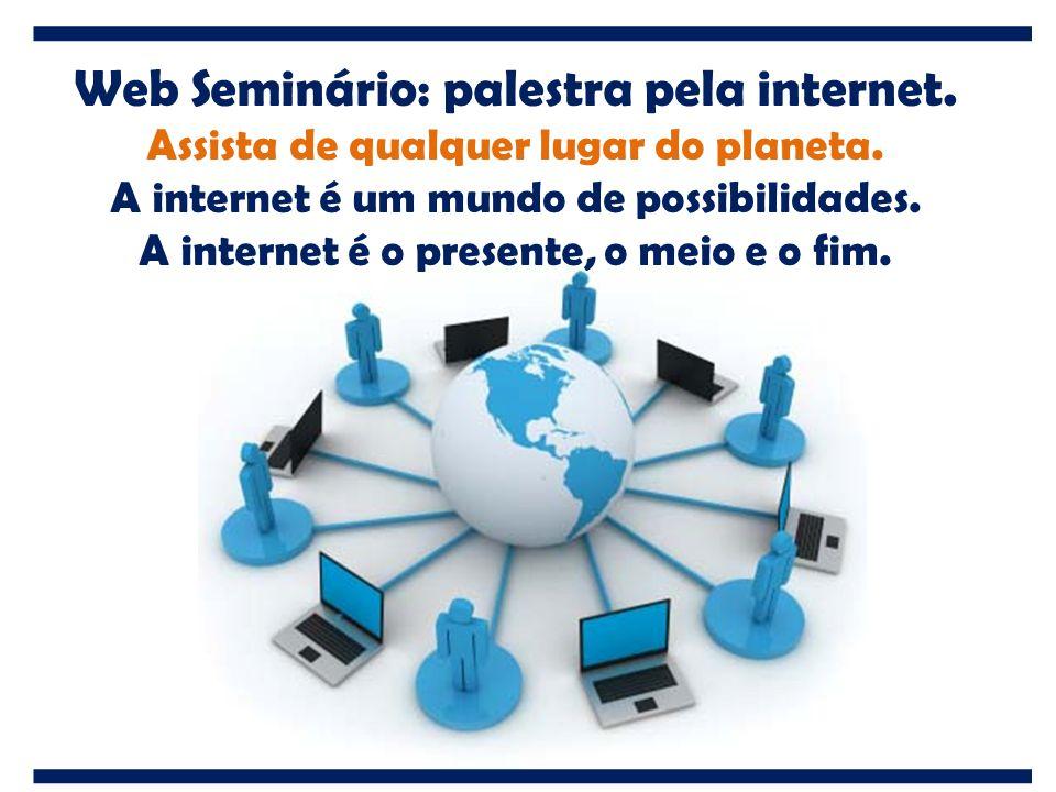 Web Seminário: palestra pela internet.