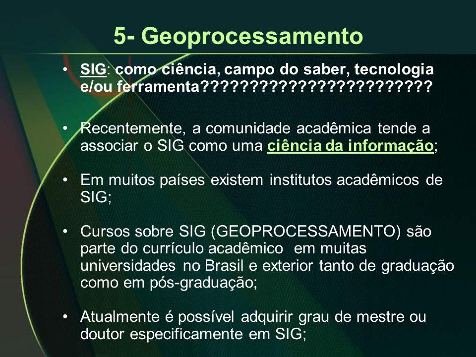 5- Geoprocessamento SIG: como ciência, campo do saber, tecnologia e/ou ferramenta