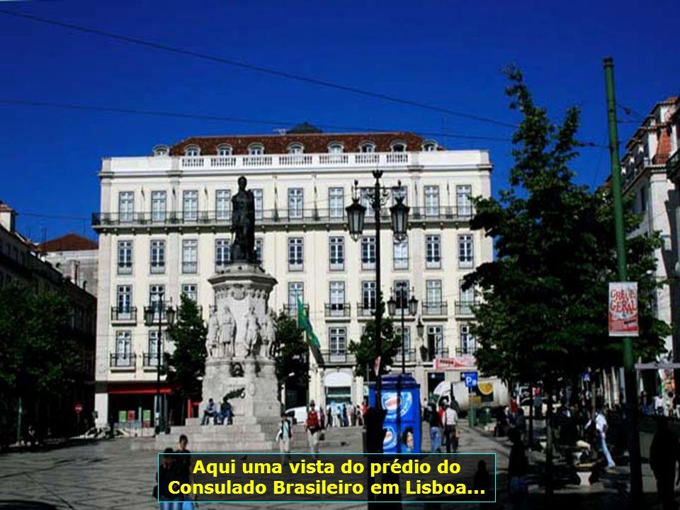 Aqui uma vista do prédio do Consulado Brasileiro em Lisboa...
