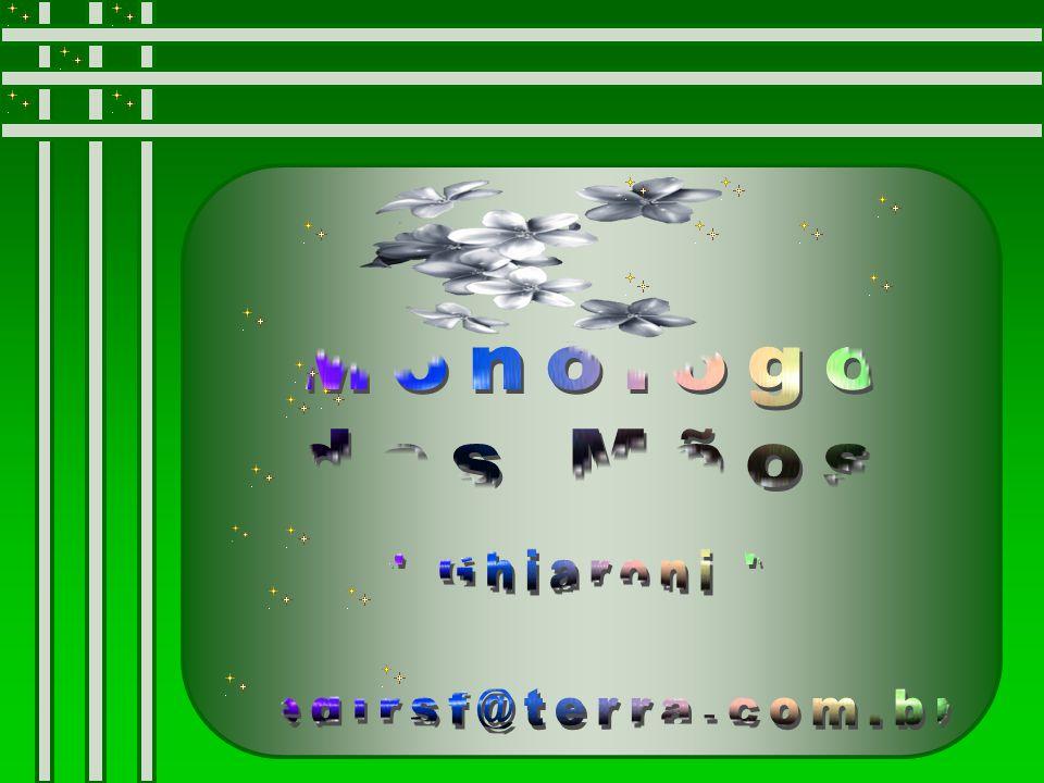 Monólogo das Mãos Ghiaroni edirsf@terra.com.br