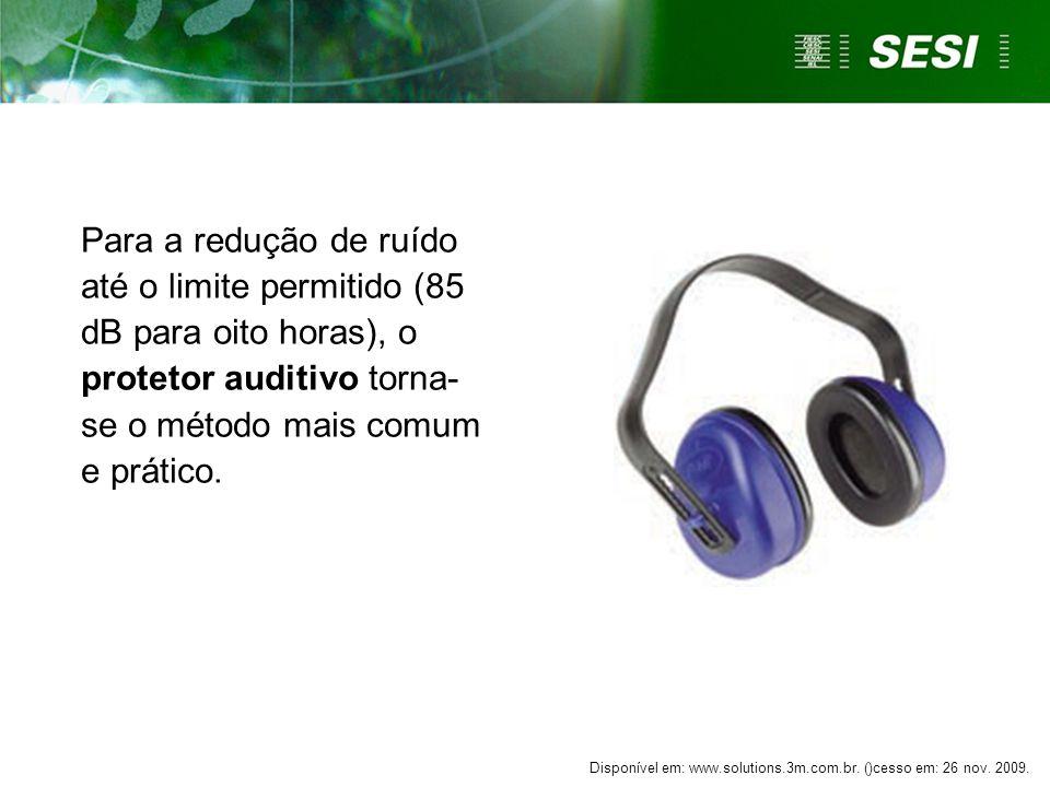 Para a redução de ruído até o limite permitido (85 dB para oito horas), o protetor auditivo torna-se o método mais comum e prático.