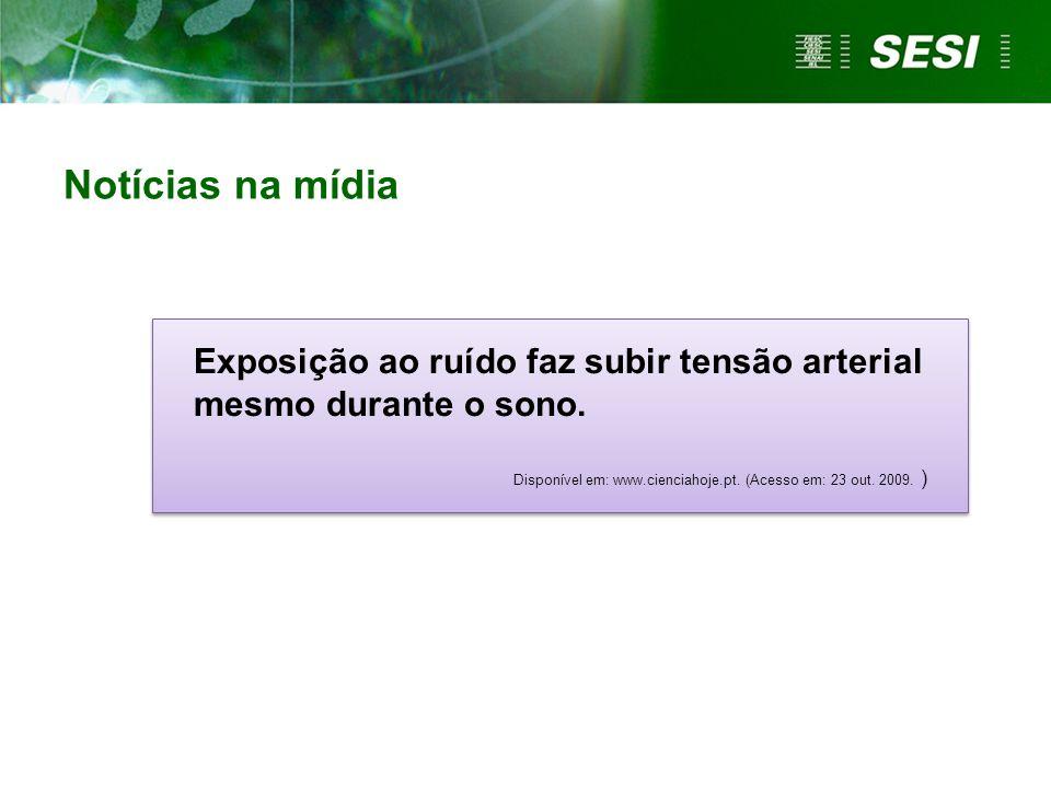 Notícias na mídia Exposição ao ruído faz subir tensão arterial mesmo durante o sono. Disponível em: www.cienciahoje.pt. (Acesso em: 23 out. 2009. )