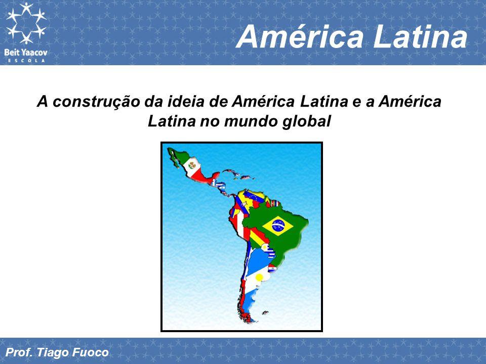 América Latina A construção da ideia de América Latina e a América Latina no mundo global.
