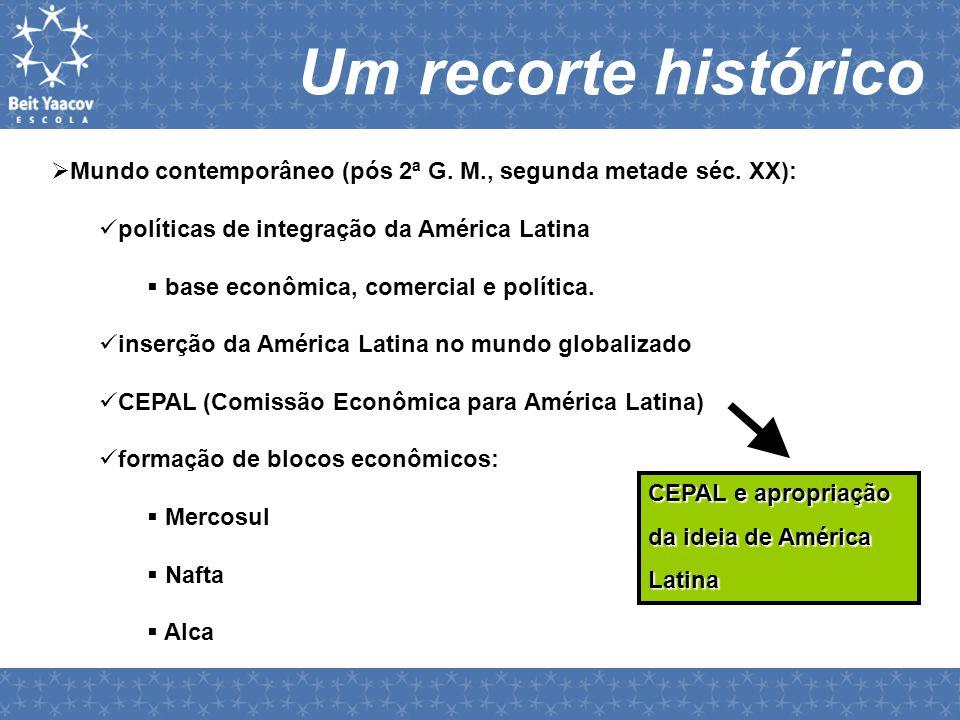 Um recorte histórico Mundo contemporâneo (pós 2ª G. M., segunda metade séc. XX): políticas de integração da América Latina.