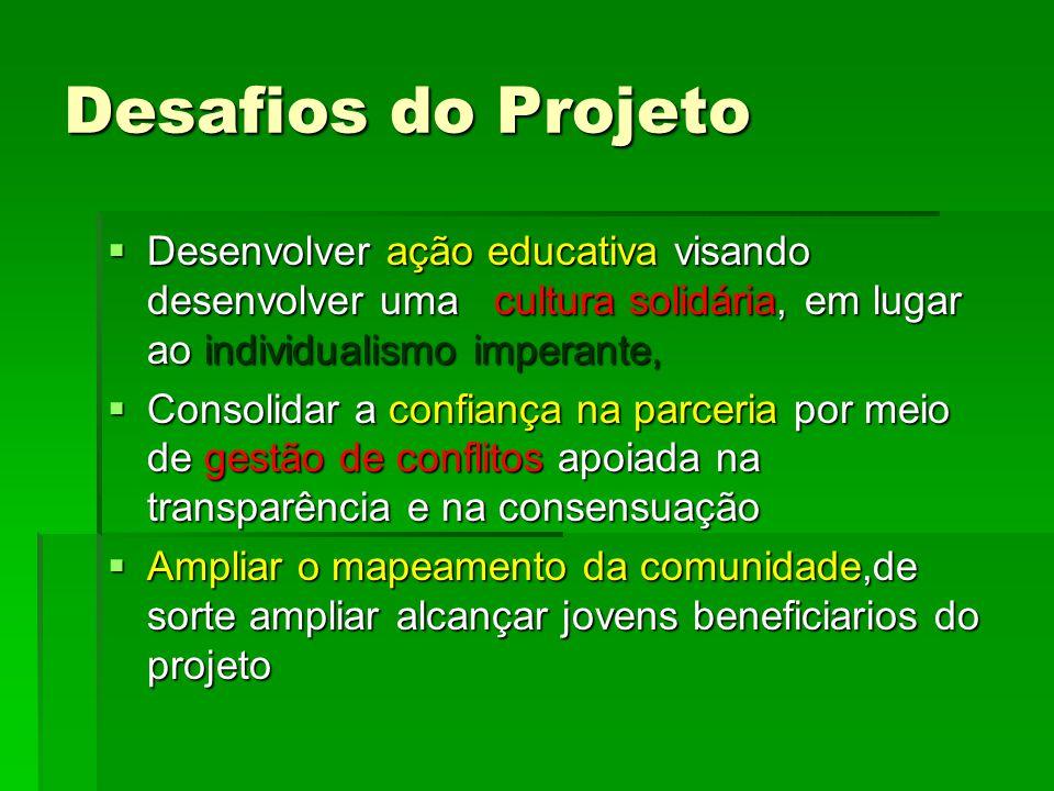 Desafios do Projeto Desenvolver ação educativa visando desenvolver uma cultura solidária, em lugar ao individualismo imperante,