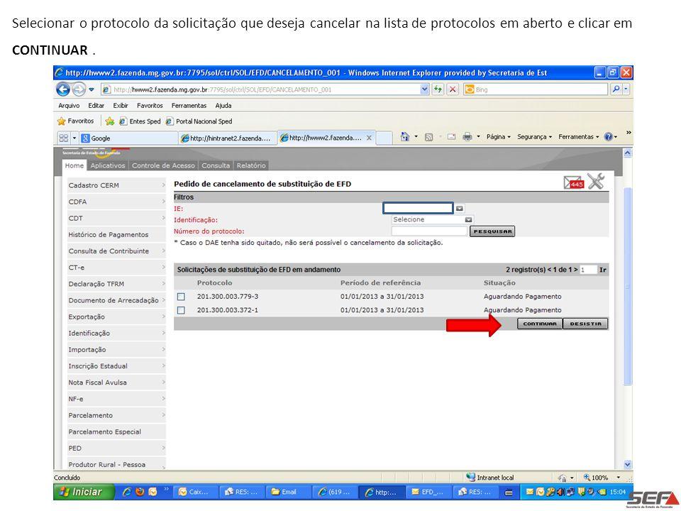 Selecionar o protocolo da solicitação que deseja cancelar na lista de protocolos em aberto e clicar em CONTINUAR .