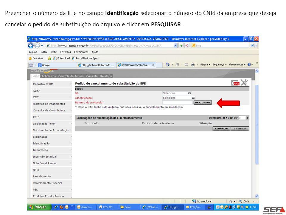 Preencher o número da IE e no campo Identificação selecionar o número do CNPJ da empresa que deseja cancelar o pedido de substituição do arquivo e clicar em PESQUISAR.
