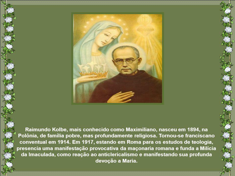Raimundo Kolbe, mais conhecido como Maximiliano, nasceu em 1894, na Polônia, de família pobre, mas profundamente religiosa.