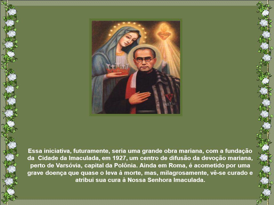 Essa iniciativa, futuramente, seria uma grande obra mariana, com a fundação da Cidade da Imaculada, em 1927, um centro de difusão da devoção mariana, perto de Varsóvia, capital da Polônia.