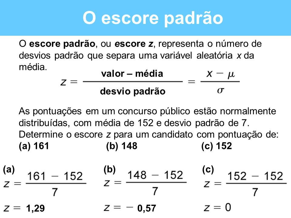 O escore padrão O escore padrão, ou escore z, representa o número de desvios padrão que separa uma variável aleatória x da média.