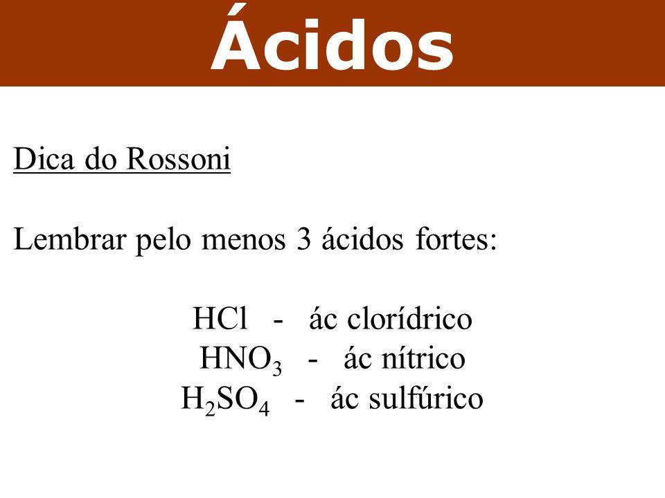 Ácidos Dica do Rossoni Lembrar pelo menos 3 ácidos fortes: