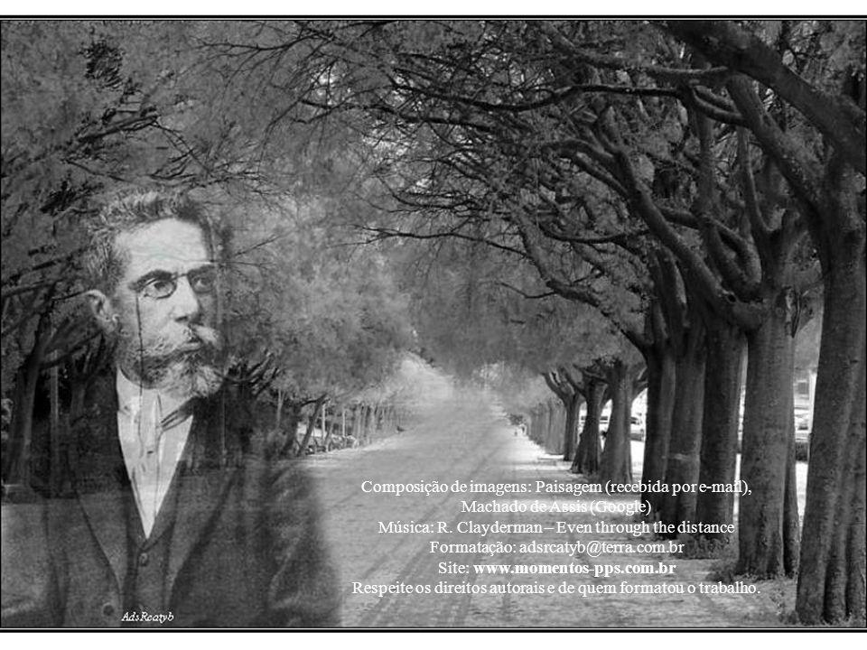 Composição de imagens: Paisagem (recebida por e-mail), Machado de Assis (Google) Música: R.