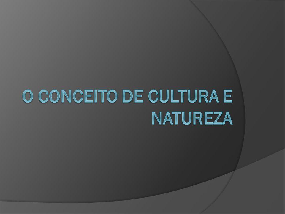 O Conceito de Cultura e Natureza