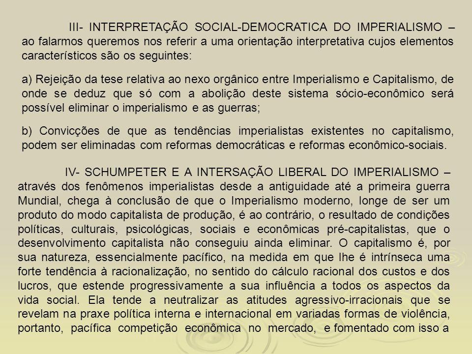 III- INTERPRETAÇÃO SOCIAL-DEMOCRATICA DO IMPERIALISMO – ao falarmos queremos nos referir a uma orientação interpretativa cujos elementos característicos são os seguintes: