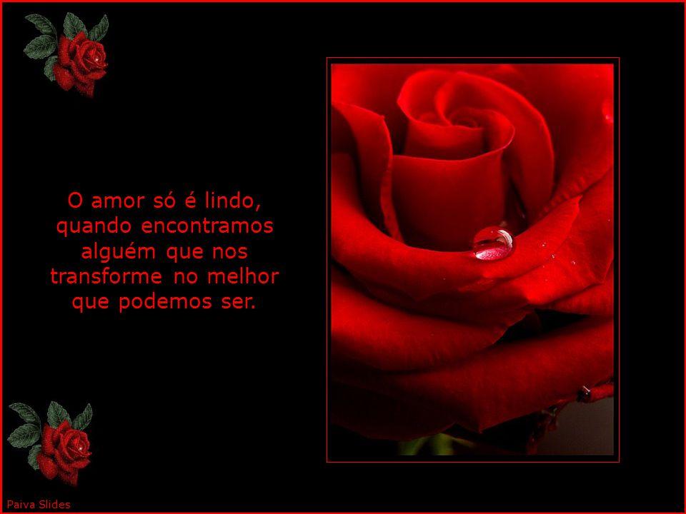 O amor só é lindo, quando encontramos