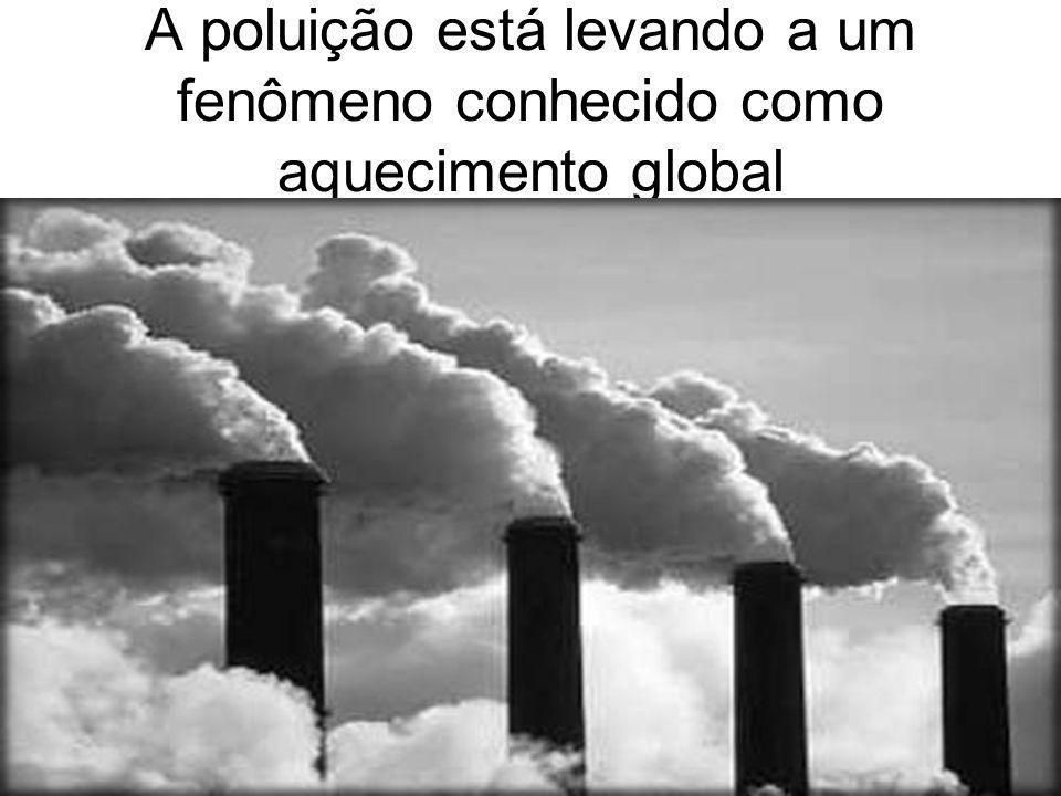 A poluição está levando a um fenômeno conhecido como aquecimento global