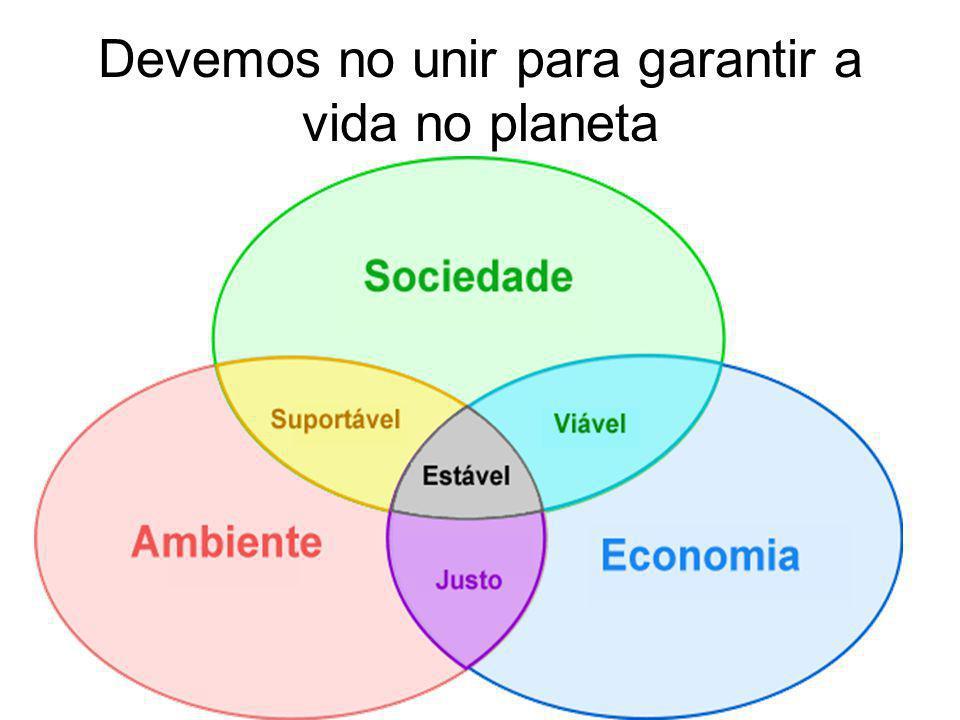 Devemos no unir para garantir a vida no planeta