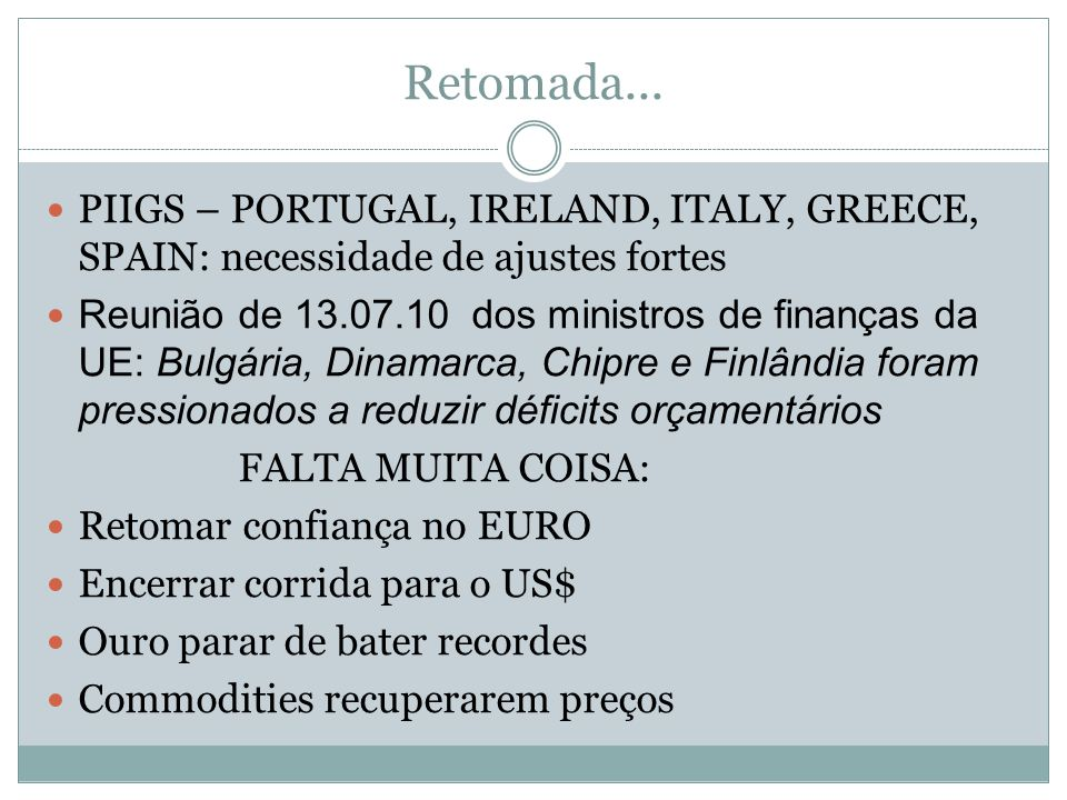 Retomada... PIIGS – PORTUGAL, IRELAND, ITALY, GREECE, SPAIN: necessidade de ajustes fortes.