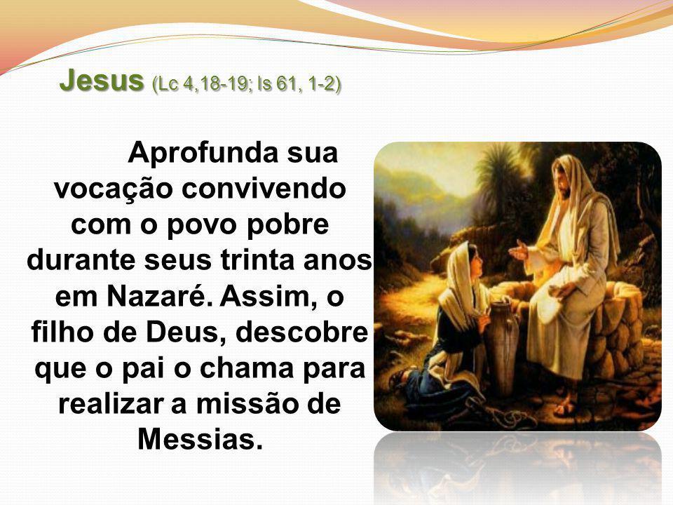 Jesus (Lc 4,18-19; Is 61, 1-2)