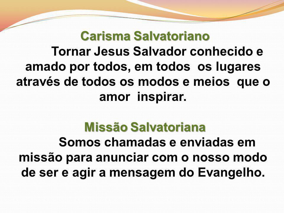 Carisma Salvatoriano Tornar Jesus Salvador conhecido e amado por todos, em todos os lugares através de todos os modos e meios que o amor inspirar.