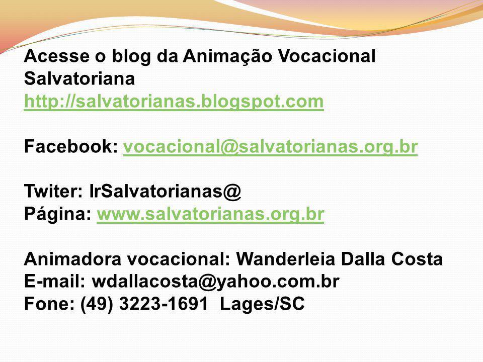 Acesse o blog da Animação Vocacional Salvatoriana http://salvatorianas