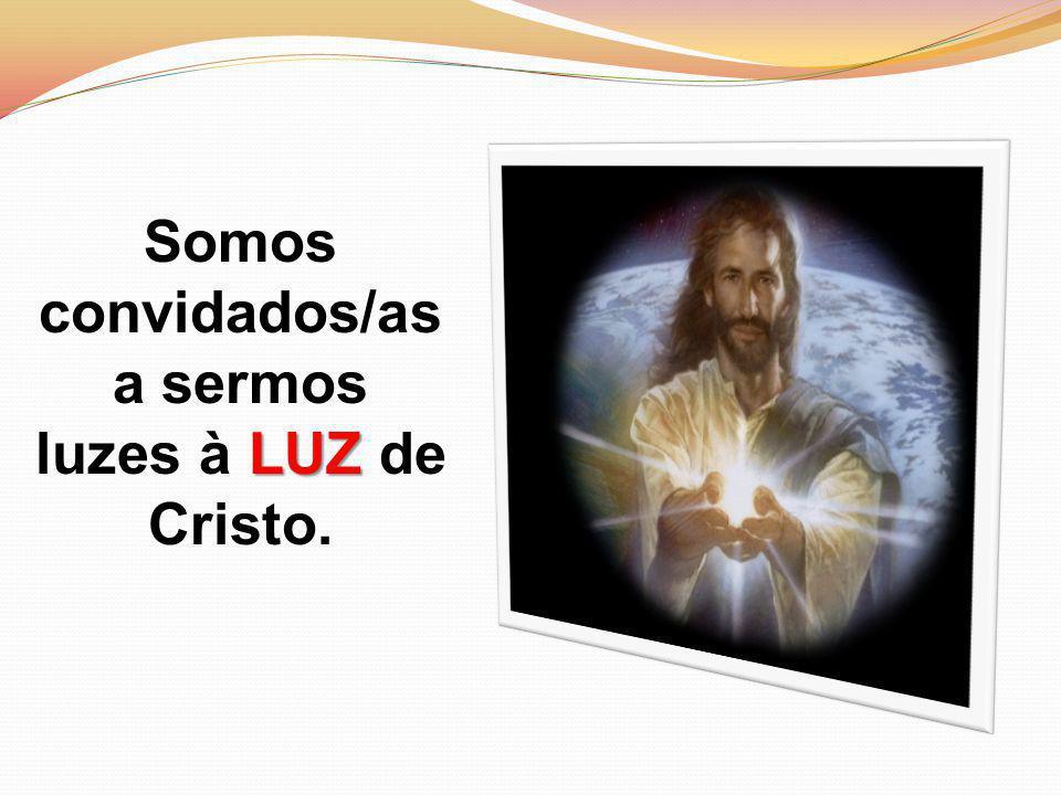 a sermos luzes à LUZ de Cristo.