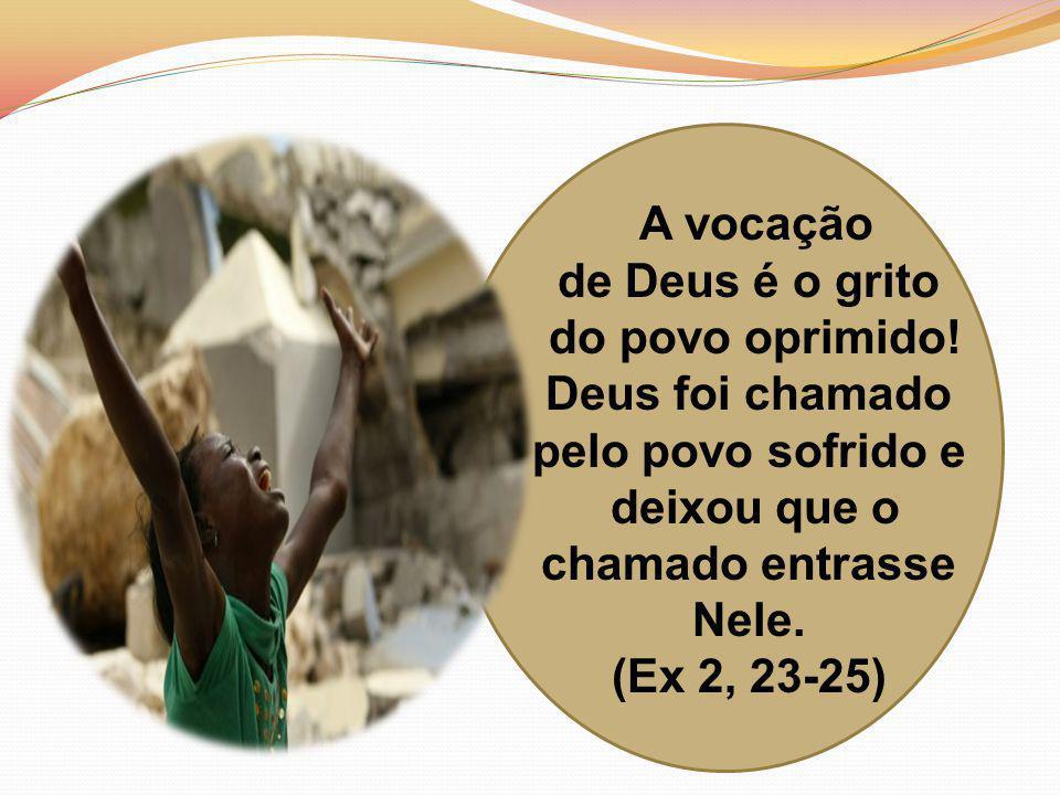 A vocação de Deus é o grito do povo oprimido! Deus foi chamado