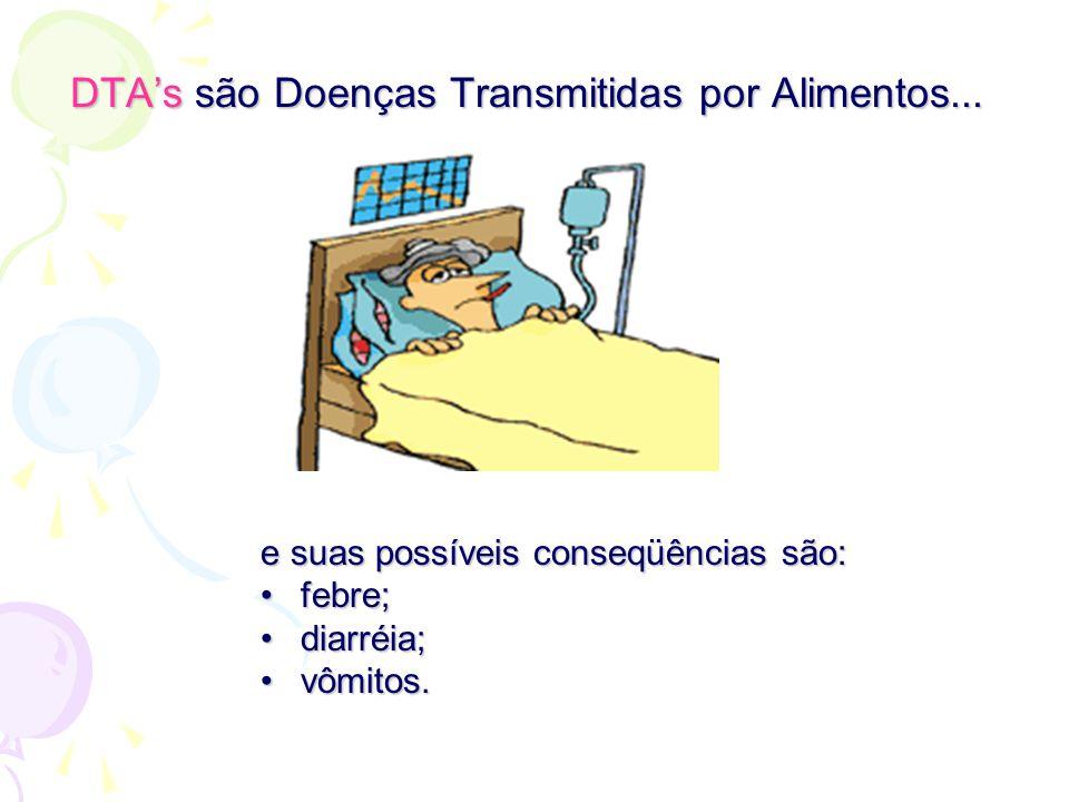 DTA's são Doenças Transmitidas por Alimentos...