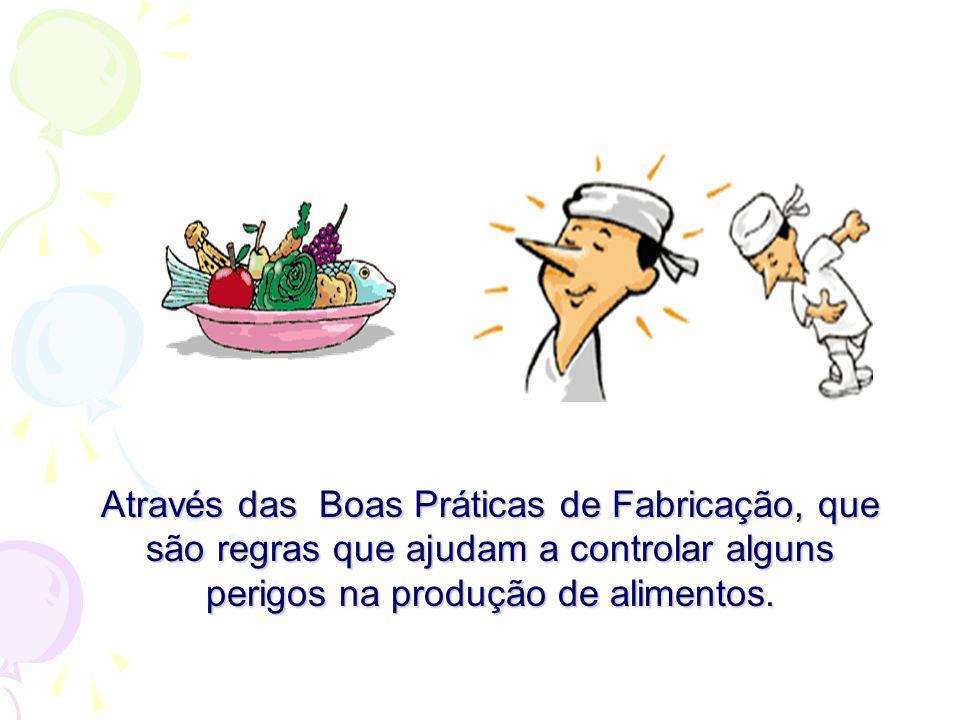 Através das Boas Práticas de Fabricação, que são regras que ajudam a controlar alguns perigos na produção de alimentos.