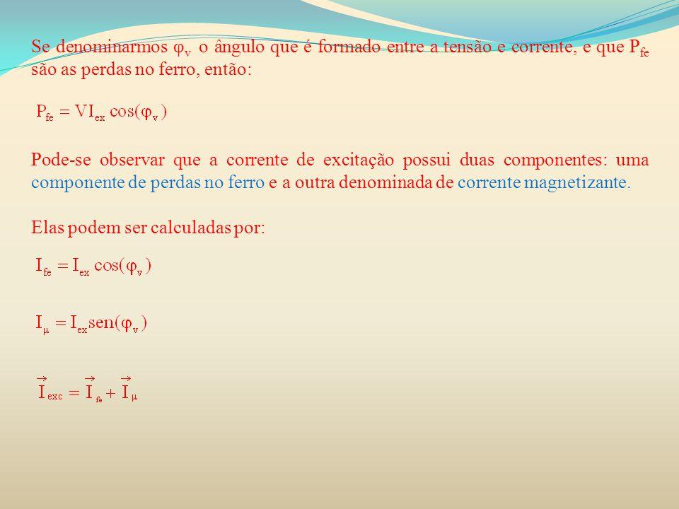 Se denominarmos φv o ângulo que é formado entre a tensão e corrente, e que Pfe são as perdas no ferro, então: