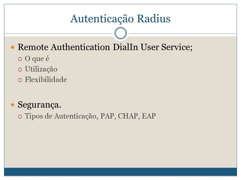 Autenticação Radius Remote Authentication DialIn User Service;