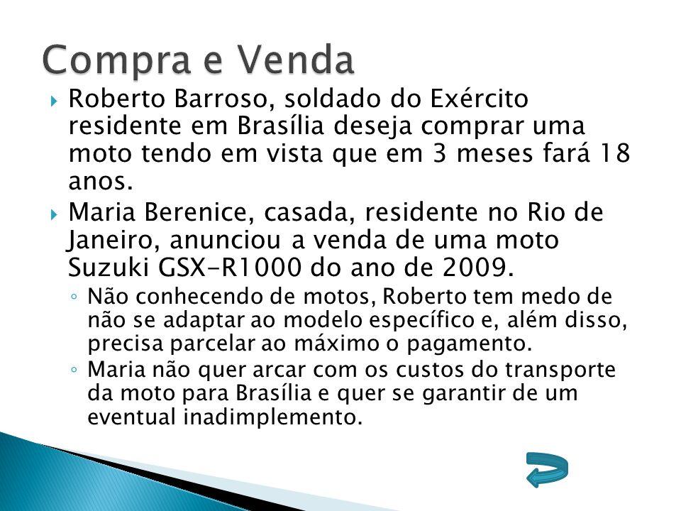 Compra e Venda Roberto Barroso, soldado do Exército residente em Brasília deseja comprar uma moto tendo em vista que em 3 meses fará 18 anos.