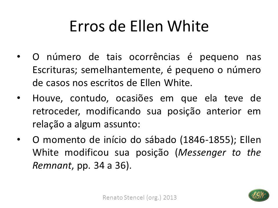 Erros de Ellen White O número de tais ocorrências é pequeno nas Escrituras; semelhantemente, é pequeno o número de casos nos escritos de Ellen White.
