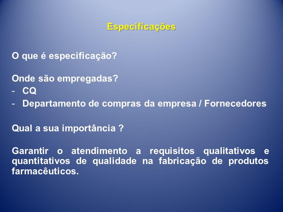 Especificações O que é especificação Onde são empregadas CQ. Departamento de compras da empresa / Fornecedores.
