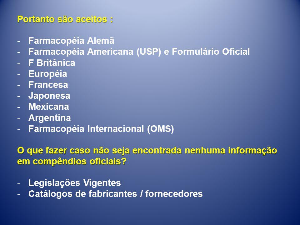 Portanto são aceitos : Farmacopéia Alemã. Farmacopéia Americana (USP) e Formulário Oficial. F Britânica.