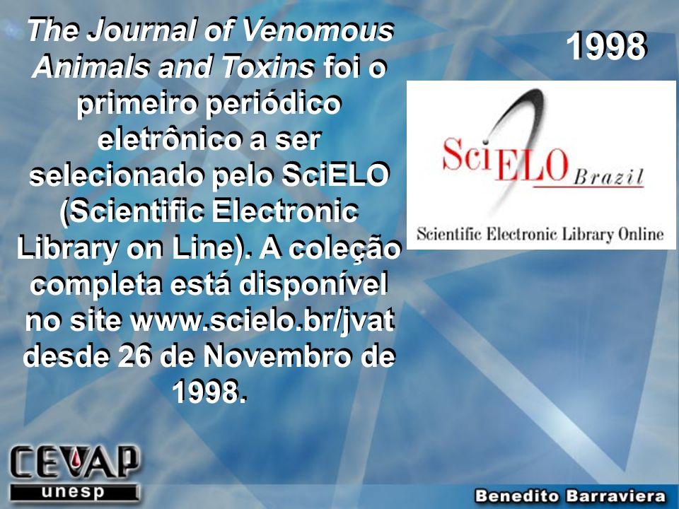 The Journal of Venomous Animals and Toxins foi o primeiro periódico eletrônico a ser selecionado pelo SciELO (Scientific Electronic Library on Line). A coleção completa está disponível no site www.scielo.br/jvat desde 26 de Novembro de 1998.