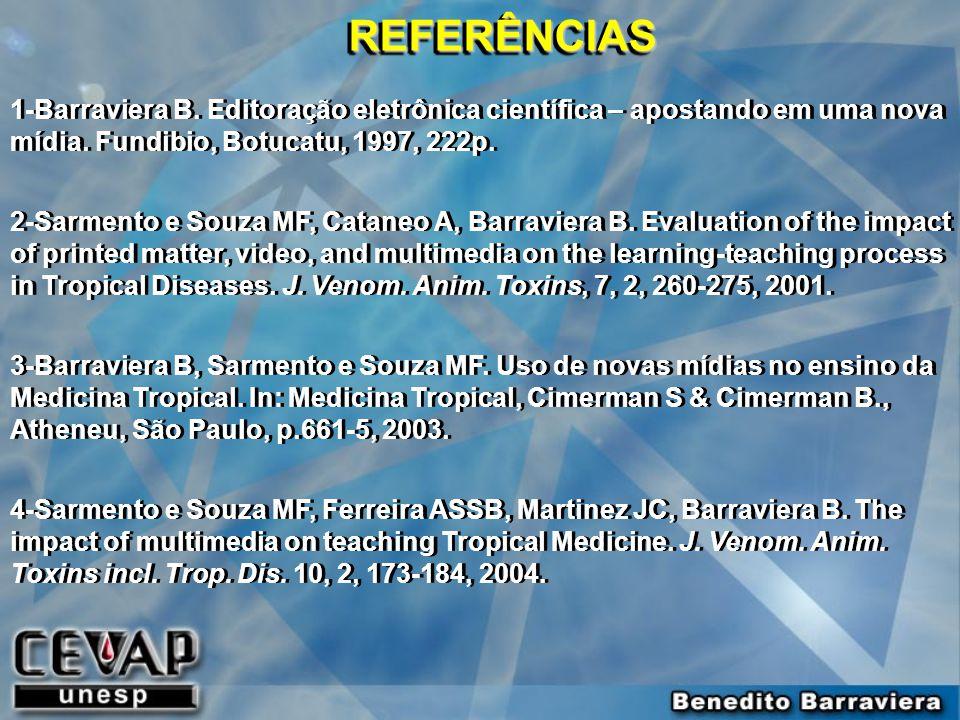 REFERÊNCIAS 1-Barraviera B. Editoração eletrônica científica – apostando em uma nova mídia. Fundibio, Botucatu, 1997, 222p.